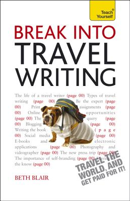 Break into Travel Writing By Blair, Beth